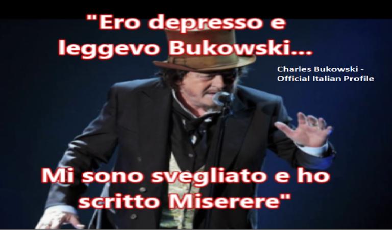 """""""Ero depresso e leggevo Bukowski… Mi sono svegliato e ho scritto Miserere"""""""