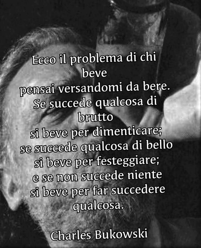 Charles Bukowski Citazioni E Aforismi Sul Bere E Sullalcool